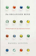 The Organised Mind: Thinking Straight in the Age of Information Overload