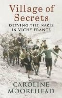 Village of Secrets: Defying the Nazis in Vichy France