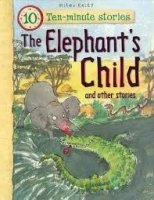The Elephants Child and Other Stories (10 Minute Children's Stories)