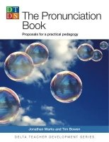 DELTA TEACHER DEVELOPMENT SERIES: THE PRONUNCIATION BOOK: Proposals for the practical pedagogy