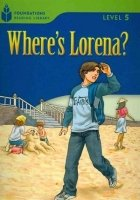 FOUNDATIONS READING LIBRARY Level 5 READER: WHERE´S LORENA?