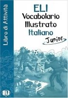 ELI VOCABOLARIO ILLUSTRATO ITALIANO JUNIOR LIBRO DI ATTIVITA