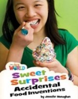 OUR WORLD Level 4 READER: SWEET SURPRISES: ACCIDENTAL FOOD INVENTIONS