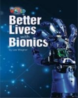 OUR WORLD Level 6 READER: BETTER LIVES WITH BIONICS