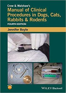 Crow & Walshaw's Manual of Clinical Procedures in Dogs, Cats, Rabbits & Rodents, 4th ed.
