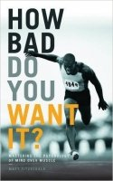 How Bad Do You Want It?: Mastering the Psychology of Mind Over Muscle