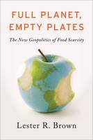 Full Planet, Empty Plates: The New Geopolitics of Food Scarcity