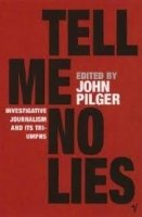 Tell Me No Lies : Investigative Journalism and Its Triumphs