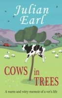 Cows in Trees : A Warm and Witty Memoir of a Vet's Life