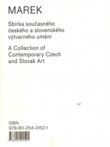 Marek - Sbírka současného českého a slovenského výtvarného umění / A Collection of Contemporary Czech and Slovak Art