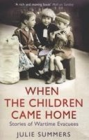 WHEN THE CHILDREN CAME HOME: STORIES OF WARTIME EVACUEES