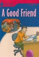 FOUNDATIONS READING LIBRARY Level 3 READER: A GOOD FRIEND