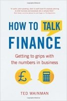 How to Talk Finance : Getting to Grips with the Numbers in Business