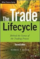 The Trade Lifecycle : Behind the Scenes of the Trading Process, 2nd Ed.