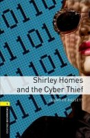 OXFORD BOOKWORMS LIBRARY New Edition 1 SHIRLEY HOMES AND THE CYBER THIEF with AUDIO CD PACK