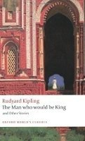 THE MAN WHO WOULD BE KING AND OTHER STORIES (Oxford World´s Classics New Edition)