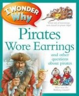 I WONDER WHY: PIRATES WORE EARRINGS: AND OTHER QUESTIONS ABOUT PIRATES