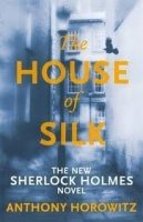 THE HOUSE OF SILK: THE NEW SHERLOCK HOLMES NOVEL 1