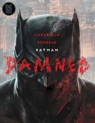 Batman: Damned - Lee Bermejo; Brian Azzarello