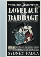 The The Thrilling Adventures of Lovelace and Babbage: The (Mostly) True Story of the First Computer The (Mostly) True Story of the First Computer