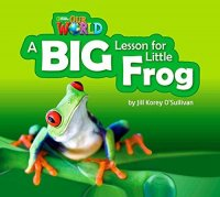 Our World Level 2 Reader: a Big Lesson for Little Frog