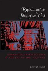 Russia and the Idea of the West : Gorbachev, Intellectuals, and the End of the Cold War
