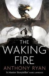 The Waking Fire : Book One of Draconis Memoria - Anthony Ryan