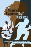 Authentic Blackness - Real Blackness Essays on the Meaning of Blackness in Literature and Culture