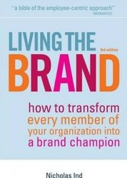 Living the Brand : How to Transform Every Member of Your Organization into a Brand Champion - Nicholas Ind