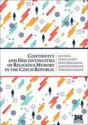 Continuity and Discontinuities of Religious Memory in the Czech Republic - kolektiv autorů