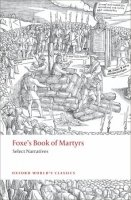 FOXE´S BOOK OF MARTYRS: Select Narrative (Oxford World´s Classics New Edition)