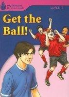 FOUNDATIONS READING LIBRARY Level 1 READER: GET THE BALL!