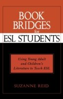 Book Bridges for ESL Students Using Young Adult and Children's Literature to Teach ESL