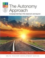 DELTA TEACHER DEVELOPMENT SERIES: THE AUTONOMY APPROACH: Language learning in classroom and beyond