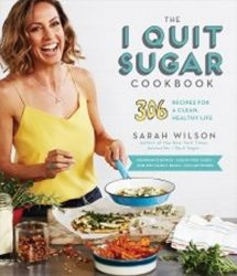 The I Quit Sugar Cookbook: 306 Recipes for a Clean, Healthy Life - Wilsonová Sarah