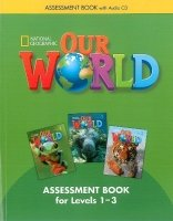 OUR WORLD ASSESSMENT BOOK, LEVELS 1-3 WITH AUDIO CD