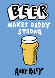 Beer Makes Daddy Strong - Andy Riley