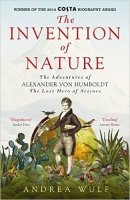 The The Invention of Nature: The Adventures of Alexander von Humboldt, the Lost Hero of Science The Adventures of Alexander Von Humboldt, the Lost Hero of Science