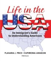 Life in the USA An Immigrant's Guide to Understanding Americans