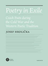 Poetry in Exile - Czech Poets during the Cold War and the Western Poetic Tradition - Josef Hrdlička