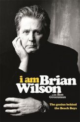 I Am Brian Wilson: The genius behind the Beach Boys - Brian Wilson Aldiss