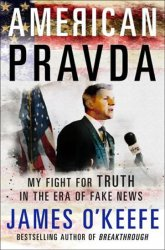 American Pravda : My Fight for Truth in the Era of Fake News - James O´Keefe