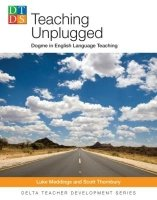 Delta Teacher Development Series: Teaching Unplugged: Dogme in English Language Teaching