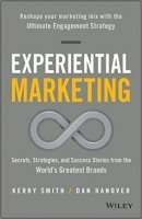 Experiential Marketing Secrets, Strategies, and Success Stories from the World's Greatest Brands