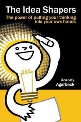 The Idea Shapers : the power of putting your thinking into your own hands