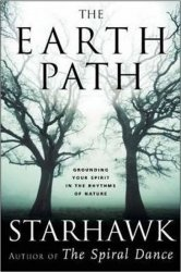 The Earth Path - Grounding Your Spirit in the Rhythms of Nature - Starhawk