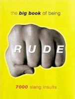 BIG BOOK OF BEING RUDE