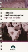 The Basic Stockmanship Guide: Pigs, Hogs and Swine