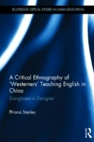 A Critical Ethnography of 'Westerners' Teaching English in China Shanghaied in Shanghai