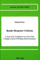 Reader-Response Criticism A Test of Its Usefulness in a First-Year College Course in Writing About Literature